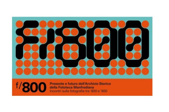 f/800. Presente e futuro dell'Archivio Storico della Fototeca Manfrediana - Incontri sulla fotografia tra '800 e '900